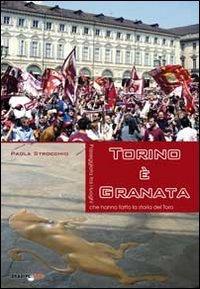 Torino è granata. Passeggiata tra i luoghi che hanno fatto la storia del Toro