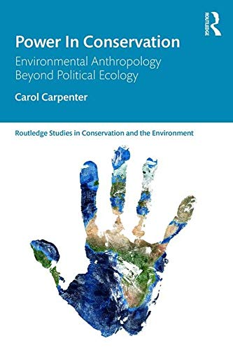 Compare Textbook Prices for Power in Conservation: Environmental Anthropology Beyond Political Ecology Routledge Studies in Conservation and the Environment 1 Edition ISBN 9780367342500 by Carpenter, Carol