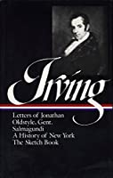 Washington Irving: History, Tales & Sketches (LOA #16): The Sketch Book / A History of New York / Salmagundi / Letters of Jonathan Oldstyle, Gent. (Library of America Washington Irving Edition)