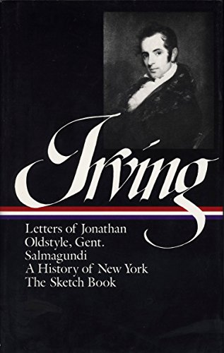 Download Washington Irving:  History, Tales & Sketches (LOA #16): The Sketch Book / A History of New York / Salmagundi / Letters of Jonathan  Oldstyle, Gent. (Library of America Washington Irving Edition) 0940450143
