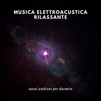Musica elettroacustica rilassante - suoni ambient per dormire