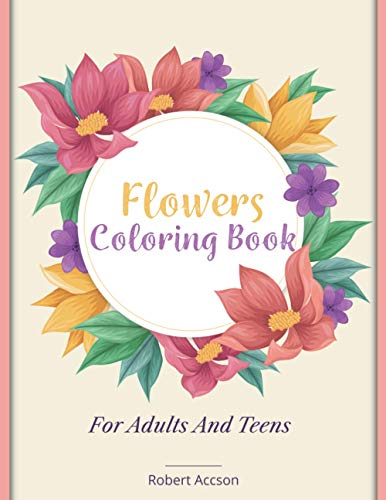 Flowers Coloring Book: For Adults and Teens   50 completely unique flower...