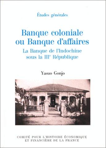 Banque coloniale ou Banque d'affaires. : La Banque de l'Indochine sous la IIIe République