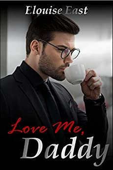 Love Me, Daddy by [Elouise East]