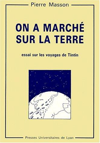 On a marché sur la Terre : Essai sur le voyage de Tintin