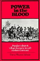 Power in the Blood: Popular Culture and Village Discourse in Early Modern Germany