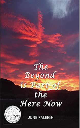 The Beyond is Part of the Here Now by Raleigh, June