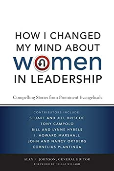 How I Changed My Mind about Women in Leadership  Compelling Stories from Prominent Evangelicals