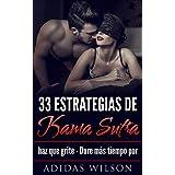 33 estrategias de Kama Sutra: haz que grite - Dure más tiempo por Adidas Wilson (Spanish Edition)