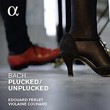 Bach: Plucked / Unplucked