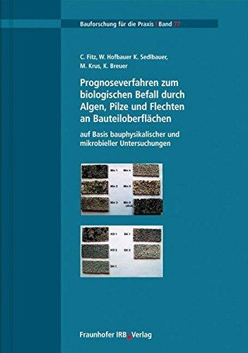 Prognoseverfahren zum biologischen Befall durch Algen, Pilze und Flechten an Bauteiloberflächen auf Basis bauphysikalischer und mikrobieller Untersuchungen. (Bauforschung für die Praxis)