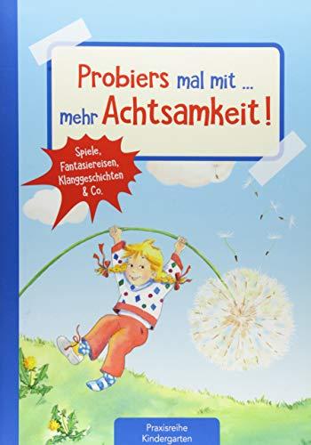 Probiers mal mit … mehr Achtsamkeit: Spiele, Fantasiereisen, Klanggeschichten & Co. (Die Praxisreihe für Kindergarten und Kita)