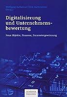 Digitalisierung und Unternehmensbewertung: Neue Objekte, Prozesse, Parametergewinnung