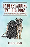 Understanding Two Big Dogs: Too Big? Two Riverview Animal Shelter Novels