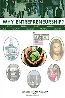 Why Entrepreneurship? Part 1: What Is It All About?