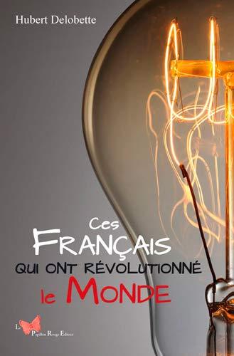 CES FRANCAIS QUI ONT REVOLUTIONNE LE MONDE