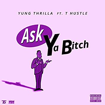 Ask Ya Bitch (feat. T Hustle)