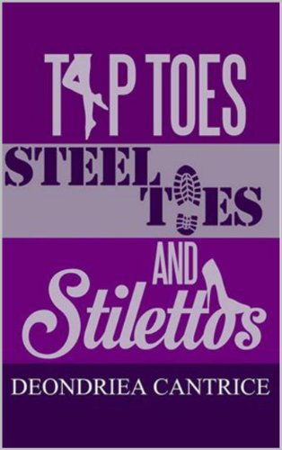Tiptoes, Steel-Toes, and Stilettos (English Edition)