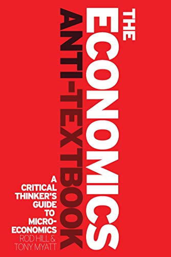 The Economics Anti-Textbook: A Critical Thinker's Guide to Microeconomics