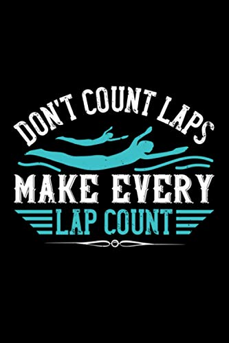Swimming Notebook don't count lapsmake every lap count: Swimming Notebook Journal and Diary 120 graph paper Pages 6x9 ideal as Training Log Book