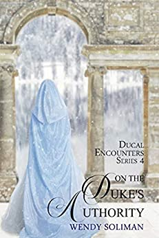 On the Duke's Authority (Ducal Encounters Series 4 Book 3) by [Wendy Soliman]
