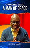 Growing Into A Man of Grace: Stories, Poems & Life Lessons