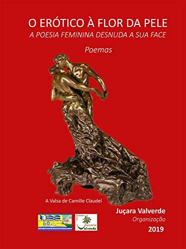 O erótico à flor da pele: A poesia feminina desnuda a sua face (Portuguese Edition)