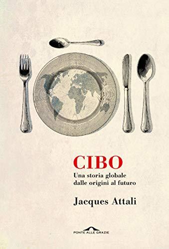 Cibo: Una storia globale dalle origini al futuro (Italian Edition)