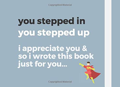 you stepped in you stepped up...: Step-Dad I wrote a book about you / Fill in the blanks / Fathers Day Birthday Christmas / Funny Gifts From Older Children To Step Dad