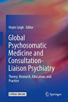 Global Psychosomatic Medicine and Consultation-Liaison Psychiatry: Theory, Research, Education, and Practice