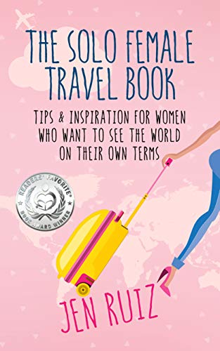 Book: The Solo Female Travel Book - Tips and Inspiration for Women Who Want to See the World on Their Own Terms by Jen Ruiz