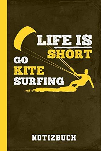 Notizbuch Life Is Short Go Kitesurfing: Kite Surfen (Kitesurfen Geschenke, Band 1)