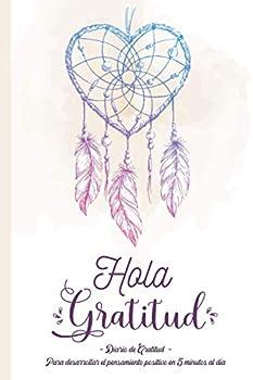 Hola Gratitud - Diario de Gratitud  Un cuaderno para cultivar la felicidad desarrollar la confianza en sí mismo y el pensamiento positivo en 5 minutos al día  Spanish Edition