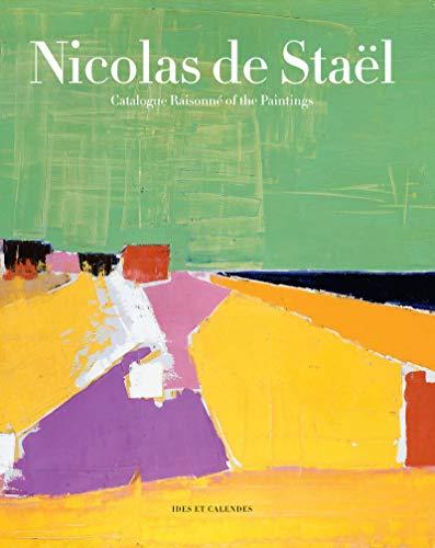 Nicolas De Staël: Catalogue Raisonné of the Paintings