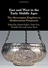 East and West in the Early Middle Ages: The Merovingian Kingdoms in Mediterranean Perspective