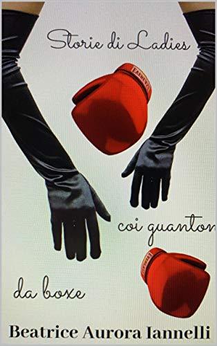 STORIE DI LADIES COI GUANTONI DA BOXE (STORIE DI CREATURE MERAVIGLIOSE - NOI SIAMO DONNE! Vol. 5)