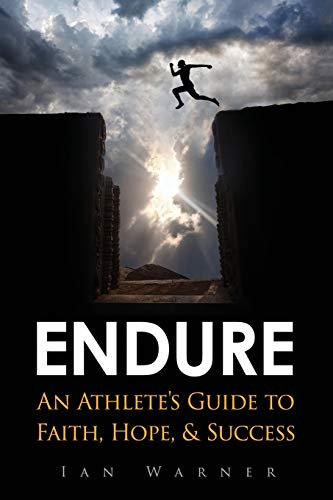 Endure: An Athlete's Guide to Faith, Hope, & Success (Volume 1)