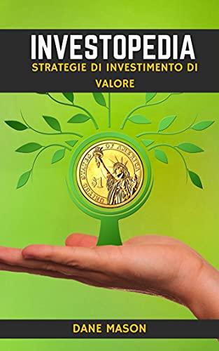 INVESTOPEDIA: STRATEGIE DI INVESTIMENTO DI VALORE (Italian Edition)
