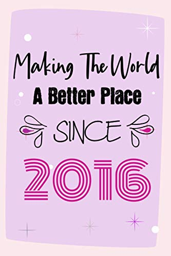 Making The World A Better Place Since 2016: 5th Birthday Gift, Funny Notebook Planner Gift For Family And Friends Born In 2016 , 100 pages, Matte ... x 22.9 cm) (Funny Journal Gifts 5 Year Old)
