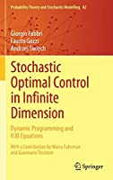 Stochastic Optimal Control in Infinite Dimension: Dynamic Programming and HJB Equations (Probability Theory and Stochastic Modelling, 82)