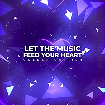 Let the Music Feed Your Heart
