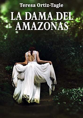 Portada del libro La dama del Amazonas de Teresa Ortiz-Tagle