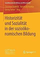 Historizitaet und Sozialitaet in der soziooekonomischen Bildung (Soziooekonomische Bildung und Wissenschaft)