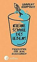 Kleine Schule des Lebens: Philosophie fuer jede Gelegenheit