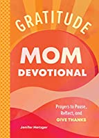 Gratitude - Mom Devotional: Prayers to Pause, Reflect, and Give Thanks
