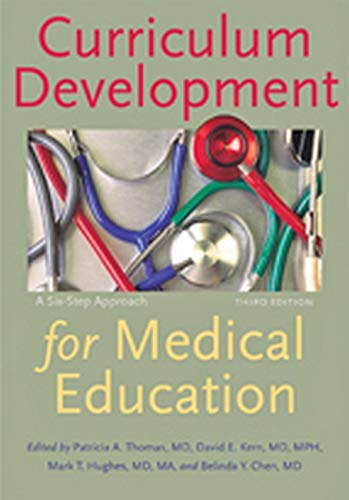 Compare Textbook Prices for Curriculum Development for Medical Education: A Six-Step Approach third edition Edition ISBN 9781421418520 by Thomas, Patricia A.,Kern, David E.,Hughes, Mark T.,Chen, Belinda Y.