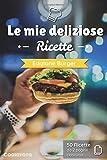 Le mie deliziose Ricette - Edizione Burger: Ricettario da completare   50 doppie pagine di ricetta da personalizzare   Medio formato