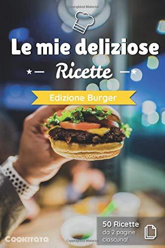 Le mie deliziose Ricette - Edizione Burger: Ricettario da completare | 50 doppie pagine di ricetta da personalizzare | Medio formato