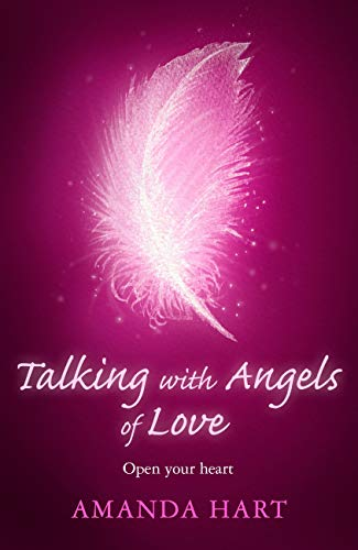 Talking with Angels of Love: Open your Heart