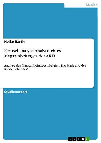 """Fernsehanalyse-Analyse eines Magazinbeitrages der ARD: Analyse des Magazinbeitrages  """"Belgien: Die Stadt und der Kinderschänder"""""""